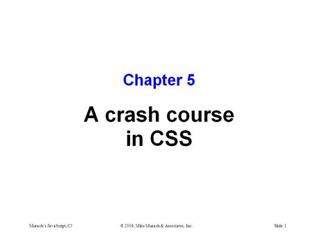 Murach's JavaScript, C5© 2009, Mike Murach & Associates, Inc.Slide 1.