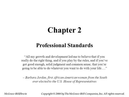 "Chapter 2 Professional Standards ""All my growth and development led me to believe that if you really do the right thing, and if you play by the rules,"