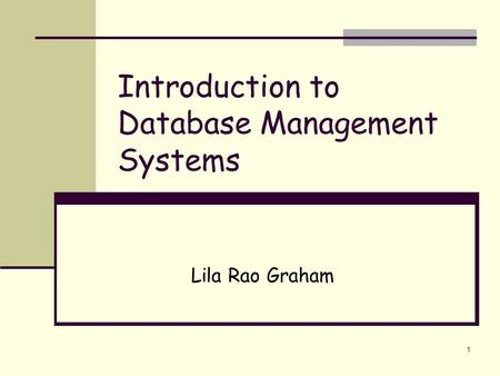 1 Introduction to Database Management Systems Lila Rao Graham.