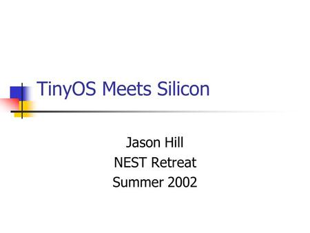 TinyOS Meets Silicon Jason Hill NEST Retreat Summer 2002.