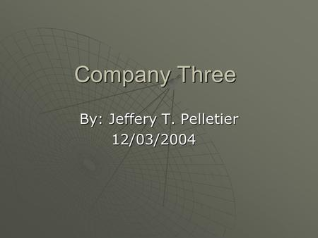 Company Three By: Jeffery T. Pelletier 12/03/2004.