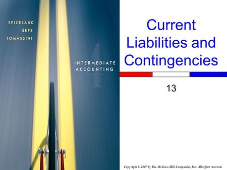 Copyright © 2007 by The McGraw-Hill Companies, Inc. All rights reserved. Current Liabilities and Contingencies 13 Insert Book Cover Picture.