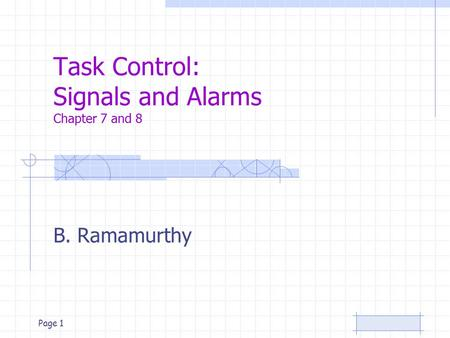 Page 1 Task Control: Signals and Alarms Chapter 7 and 8 B. Ramamurthy.