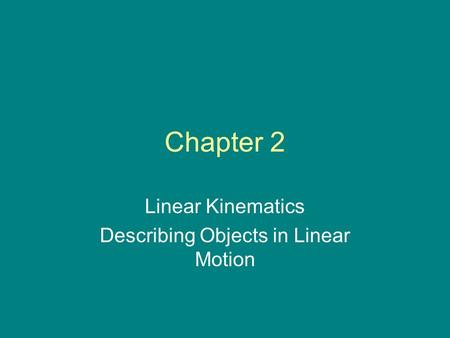 Linear Kinematics Describing Objects in Linear <strong>Motion</strong>