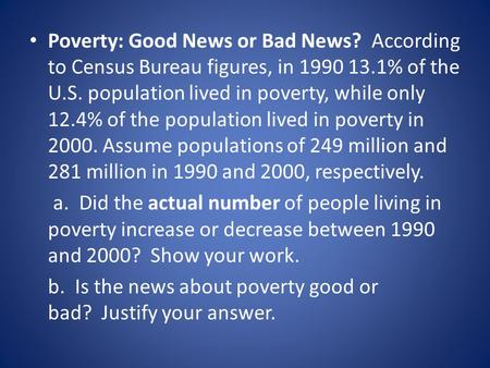 Poverty: Good News or Bad News? According to Census Bureau figures, in 1990 13.1% of the U.S. population lived in poverty, while only 12.4% of the population.