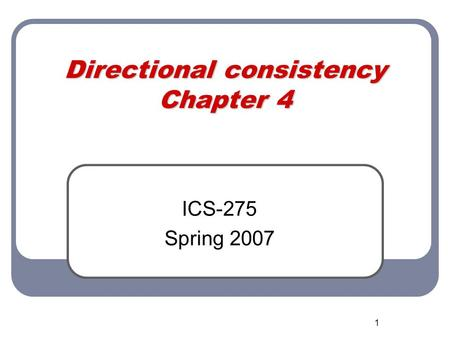 1 Directional consistency Chapter 4 ICS-275 Spring 2007.