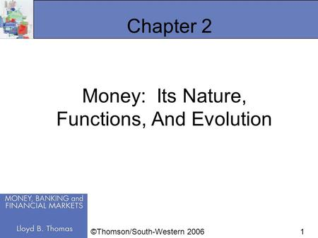 1 Chapter 2 Money: Its Nature, Functions, And Evolution ©Thomson/South-Western 2006.