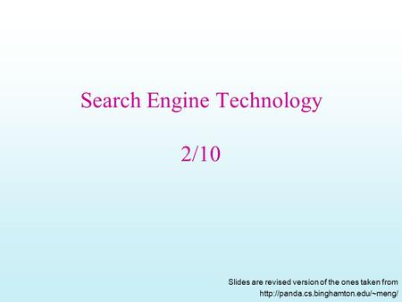 Search Engine Technology 2/10 Slides are revised version of the ones taken from