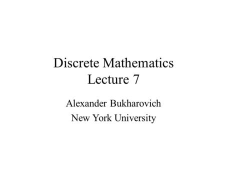 Discrete Mathematics Lecture 7 Alexander Bukharovich New York University.
