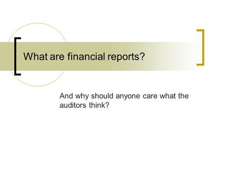 What are financial reports? And why should anyone care what the auditors think?