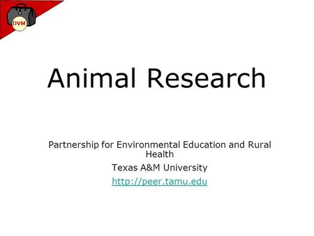 DVM Animal Research Partnership for Environmental Education and Rural Health Texas A&M University