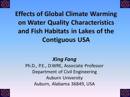 Effects of Global Climate Warming on Water Quality Characteristics and Fish Habitats in Lakes of the Contiguous USA Xing Fang Ph.D., P.E., D.WRE, Associate.