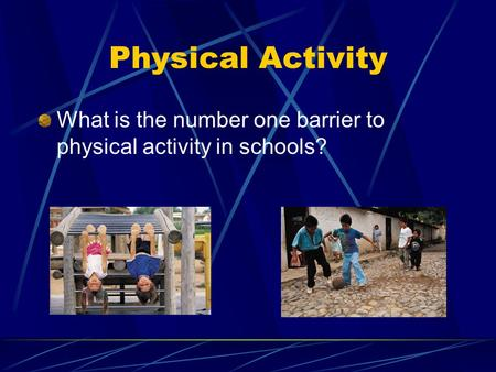Physical Activity What is the number one barrier to physical activity in schools?
