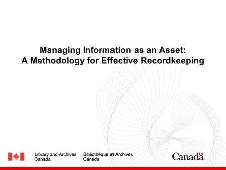Managing Information as an Asset: A Methodology for Effective Recordkeeping.