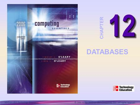 12 CHAPTER DATABASES Databases are the key to accessing information throughout our lives. Used in hospitals, grocery stores, schools, department stores,