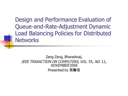 Design and Performance Evaluation of Queue-and-Rate-Adjustment Dynamic Load Balancing Policies for Distributed Networks Zeng Zeng, Bharadwaj, IEEE TRASACTION.