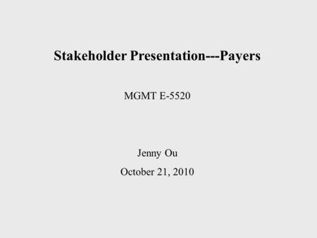 Stakeholder Presentation---Payers MGMT E-5520 Jenny Ou October 21, 2010.