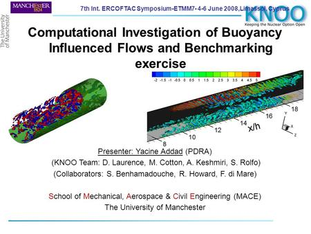 Computational Investigation of Buoyancy Influenced Flows and Benchmarking exercise Presenter: Yacine Addad (PDRA) (KNOO Team: D. Laurence, M. Cotton, A.