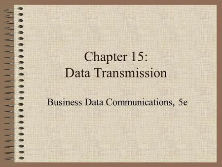 Chapter 15: Data Transmission Business Data Communications, 5e.