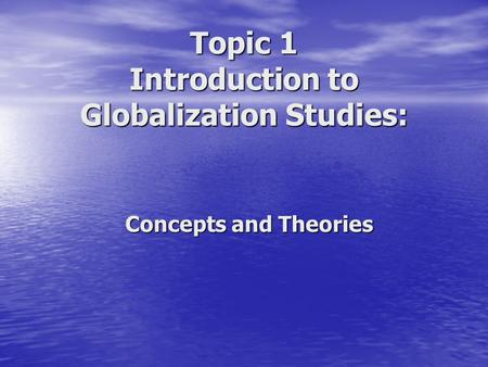 Topic 1 Introduction to Globalization Studies: