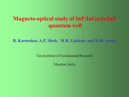 Magneto-optical study of InP/InGaAs/InP quantum well B. Karmakar, A.P. Shah, M.R. Gokhale and B.M. Arora Tata Institute of Fundamental Research Mumbai,