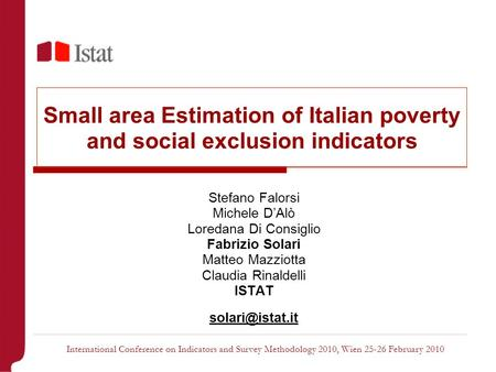 Small area Estimation of Italian poverty and social exclusion indicators Stefano Falorsi Michele D'Alò Loredana Di Consiglio Fabrizio Solari Matteo Mazziotta.
