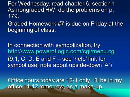 For Wednesday, read chapter 6, section 1. As nongraded HW, do the problems on p. 179. Graded Homework #7 is due on Friday at the beginning of class. In.