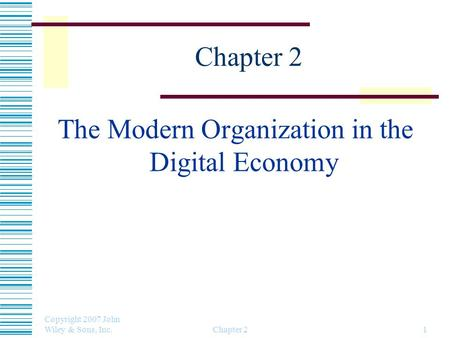 Copyright 2007 John Wiley & Sons, Inc. Chapter 21 The Modern Organization in the Digital Economy.