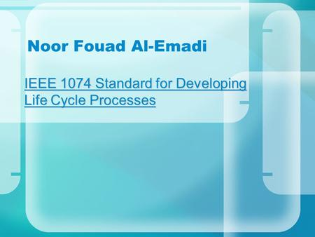 Noor Fouad Al-Emadi IEEE 1074 Standard for Developing Life Cycle Processes.