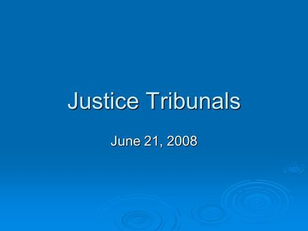 Justice Tribunals June 21, 2008.