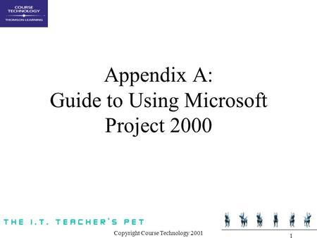 Copyright Course Technology 2001 1 Appendix A: Guide to Using Microsoft Project 2000.