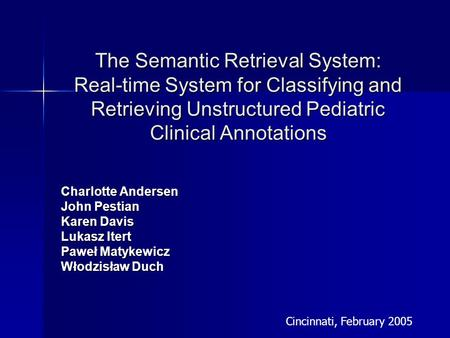 The Semantic Retrieval System: Real-time System for Classifying and Retrieving Unstructured Pediatric Clinical Annotations Charlotte Andersen John Pestian.