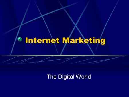 Internet Marketing The Digital World. Digital Benefits Moore's Law – bits become cheaper Digital environments Convergence Separation between products.