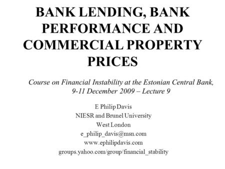 <strong>BANK</strong> <strong>LENDING</strong>, <strong>BANK</strong> PERFORMANCE AND COMMERCIAL PROPERTY PRICES E Philip Davis NIESR and Brunel University West London