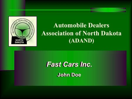 Automobile Dealers Association of North Dakota (ADAND) Fast Cars Inc. John Doe Fast Cars Inc. John Doe.