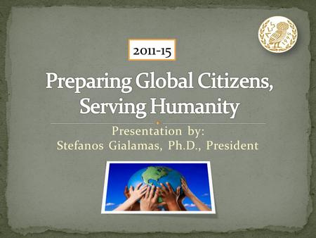 Presentation by: Stefanos Gialamas, Ph.D., President 2011-15.