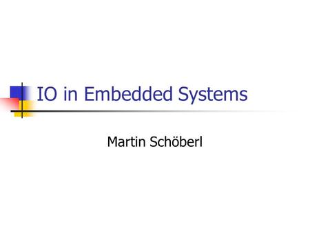 IO in Embedded Systems Martin Schöberl. Embedded IO2 Overview Input/Output Digital, Analog Translation Heater control example.
