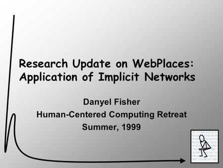 Research Update on WebPlaces: Application of Implicit Networks Danyel Fisher Human-Centered Computing Retreat Summer, 1999.