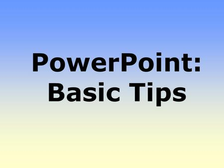 PowerPoint: Basic Tips