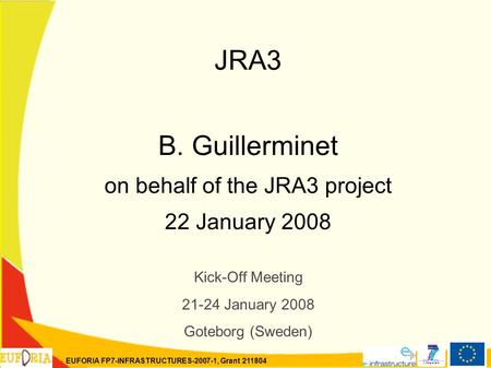 EUFORIA FP7-INFRASTRUCTURES-2007-1, Grant 211804 JRA3 B. Guillerminet on behalf of the JRA3 project 22 January 2008 Kick-Off Meeting 21-24 January 2008.