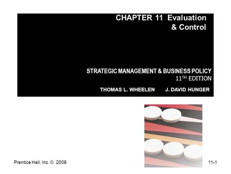 Prentice Hall, Inc. © 200811-1 STRATEGIC MANAGEMENT & BUSINESS POLICY 11 TH EDITION THOMAS L. WHEELEN J. DAVID HUNGER CHAPTER 11 Evaluation & Control.