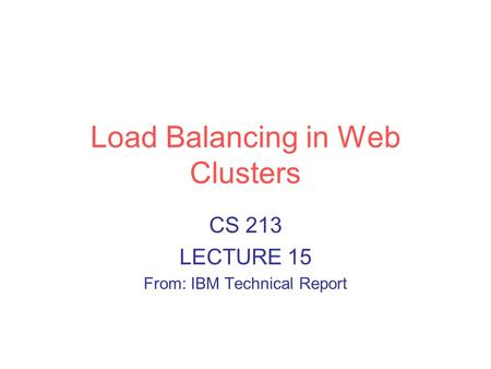 Load Balancing in Web Clusters CS 213 LECTURE 15 From: IBM Technical Report.