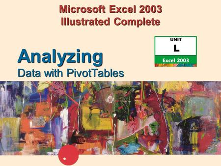 Microsoft Excel 2003 Illustrated Complete Data with PivotTables Analyzing.