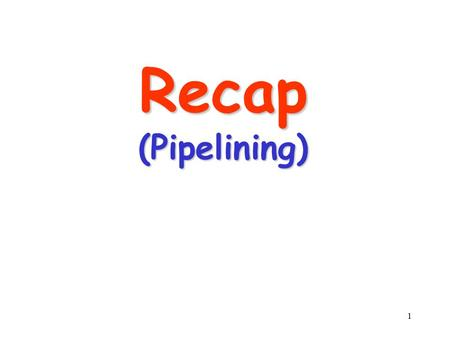 1 Recap (Pipelining). 2 What is Pipelining? A way of speeding up execution of tasks Key idea : overlap execution of multiple taks.