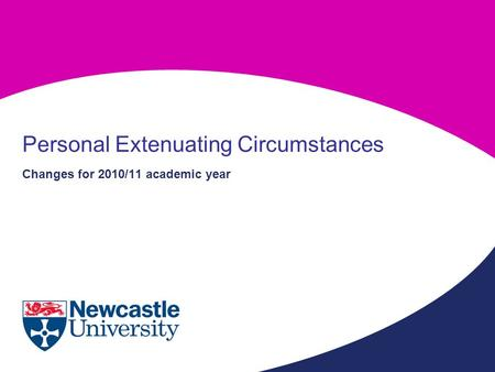 Changes for 2010/11 academic year Personal Extenuating Circumstances.