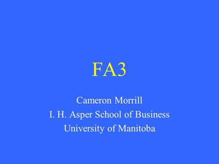 FA3 Cameron Morrill I. H. Asper School of Business University of Manitoba.
