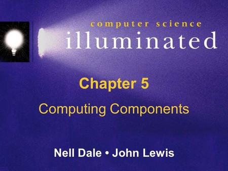 Chapter 5 Computing Components Nell Dale John Lewis.