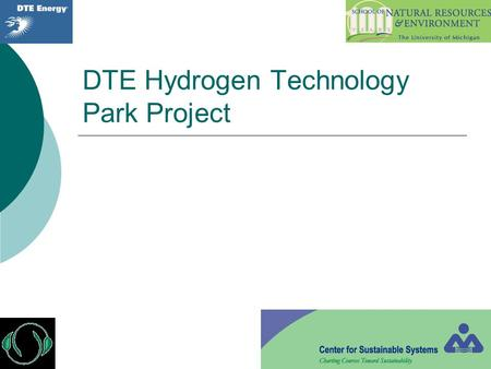 DTE Hydrogen Technology Park Project. The Project Team:  Ed Chao  Marshall Chase  Kris Jadd  Doug Glancy Advisors:  Dr. Thomas P. Lyon Dow Professor.