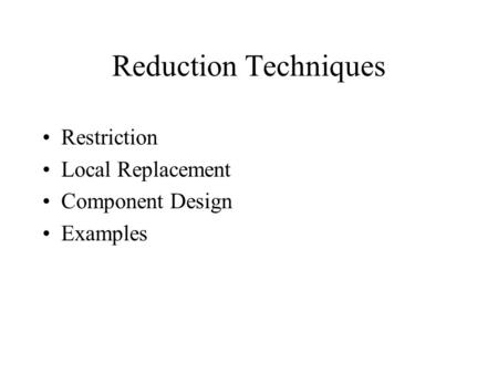 Reduction Techniques Restriction Local Replacement Component Design Examples.