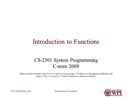 Introduction to FunctionsCS-2301 D-term 20091 Introduction to Functions CS-2301 System Programming C-term 2009 (Slides include materials from The C Programming.